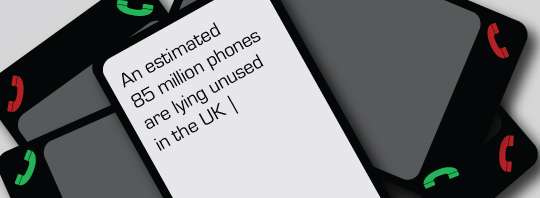 An estimated 85 million phones are lying unused in the UK.